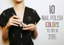 10 เฉดสีเล็บสุดเก๋ที่สาวชิคต้องลองในปี 2015!